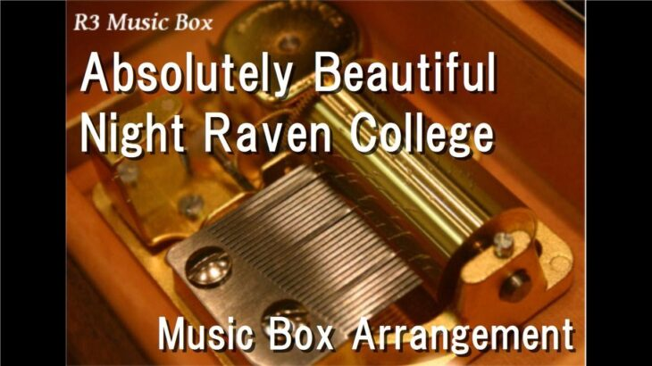 "Absolutely Beautiful/Night Raven College [Music Box] (Game ""Disney: Twisted-Wonderland"" BGM)"